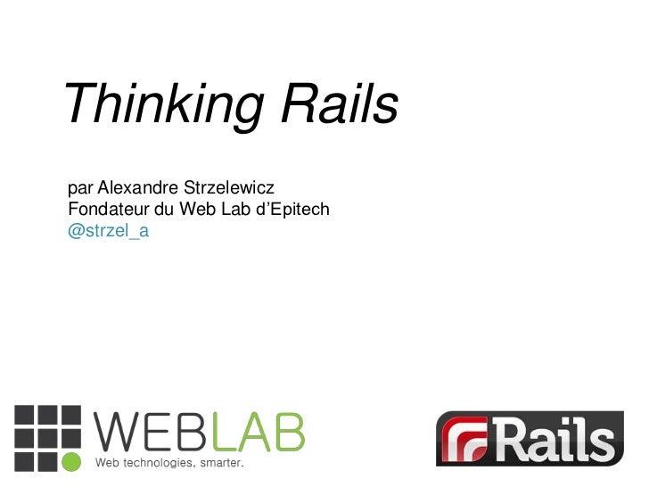 "Thinking Railspar Alexandre StrzelewiczFondateur du Web Lab d""Epitech@strzel_a"