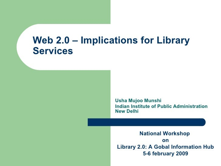 Web 2.0 – Implications for Library Services  Usha Mujoo Munshi Indian Institute of Public Administration New Delhi  Nation...