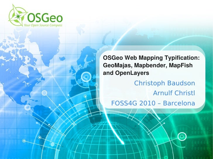 OSGeo Web Mapping Typification:GeoMajas, Mapbender, MapFish and OpenLayers         Christoph Baudson                Arnulf...