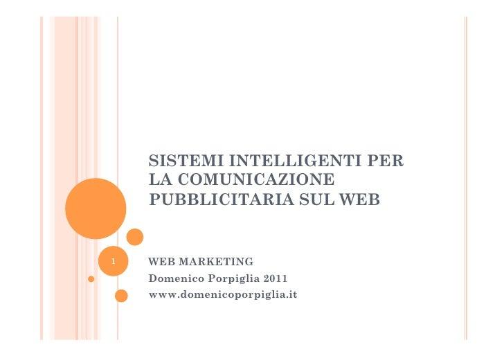 SISTEMI INTELLIGENTI PER    LA COMUNICAZIONE    PUBBLICITARIA SUL WEB1   WEB MARKETING    Domenico Porpiglia 2011    www.d...