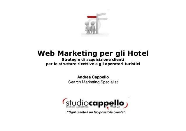 Web Marketing per gli Hotel Strategie di acquisizione clienti per le strutture ricettive e gli operatori turistici Andrea ...