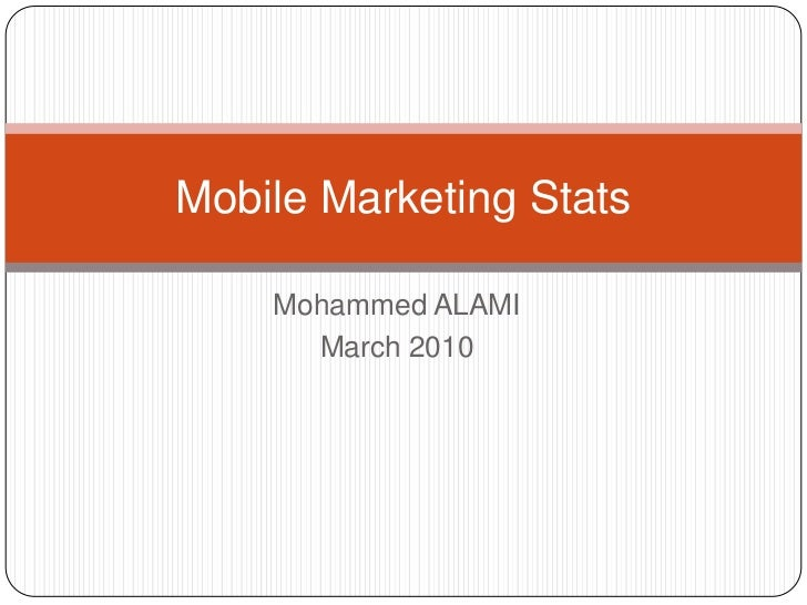 Mohammed ALAMI<br />March 2010<br />Mobile Marketing Stats<br />