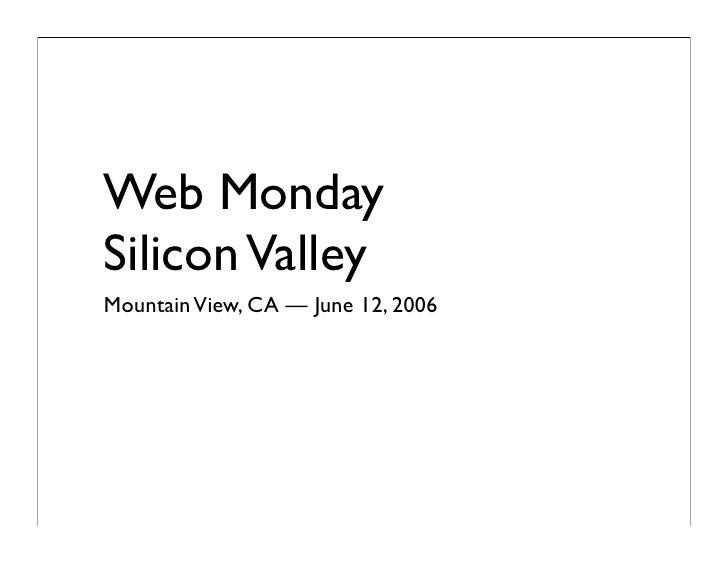 Web Monday Silicon Valley Mountain View, CA — June 12, 2006