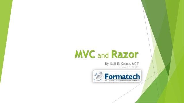 MVC and Razor      By Naji El Kotob, MCT              Version 1.2 - DRAFT