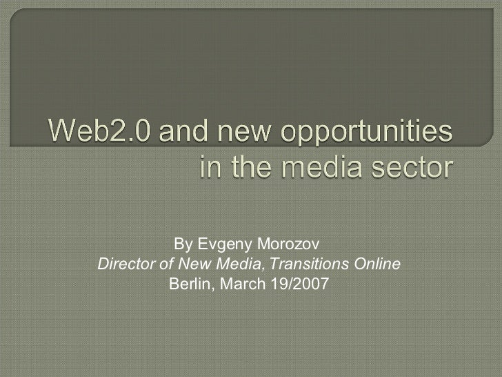 By Evgeny Morozov  Director of New Media, Transitions Online Berlin, March 19/2007