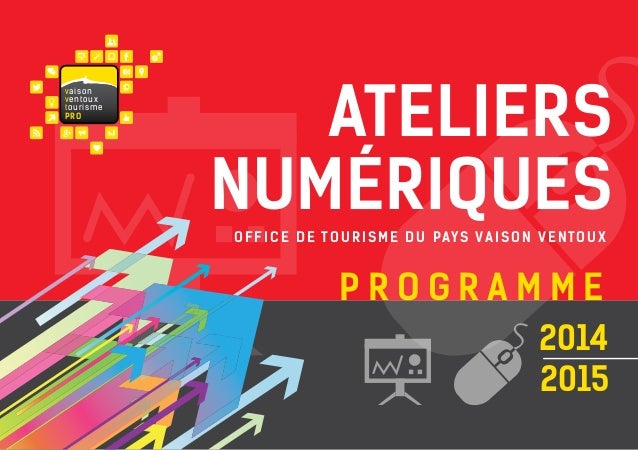 2014  2015  P R O G R A M M E  OFFICE DE TOURISME DU PAYS VAISON VENTOUX  ATELIERS  NUMÉRIQUES  vaison  ventoux  tourisme ...