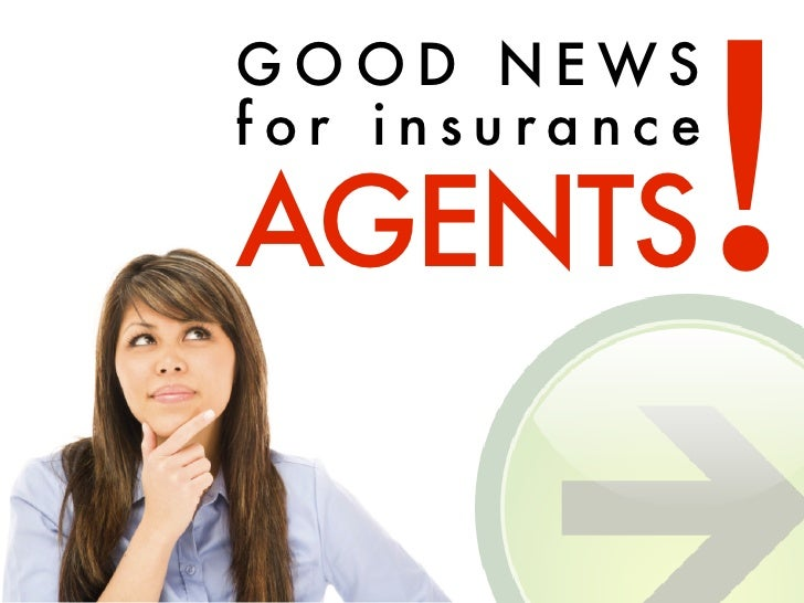 ! GOOD NEWS for insurance  AGENTS