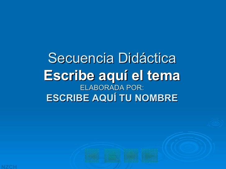 Secuencia Didáctica Escribe aquí el tema ELABORADA POR: ESCRIBE AQUÍ TU NOMBRE