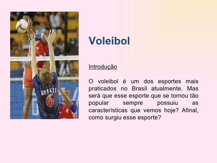 Voleibol  Introdução  O voleibol é um dos esportes mais praticados no Brasil atualmente. Mas será que esse esporte que s...