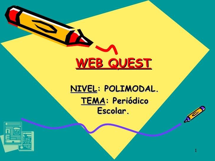 WEB QUEST NIVEL : POLIMODAL. TEMA : Periódico Escolar.