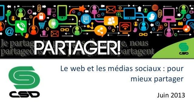 Juin 2013Le web et les médias sociaux : pourmieux partager