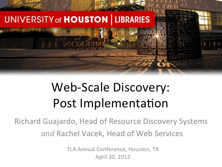 Web-­‐Scale	  Discovery:	  	                Post	  Implementa8on	  Richard	  Guajardo,	  Head	  of	  Resource	  Discovery	...