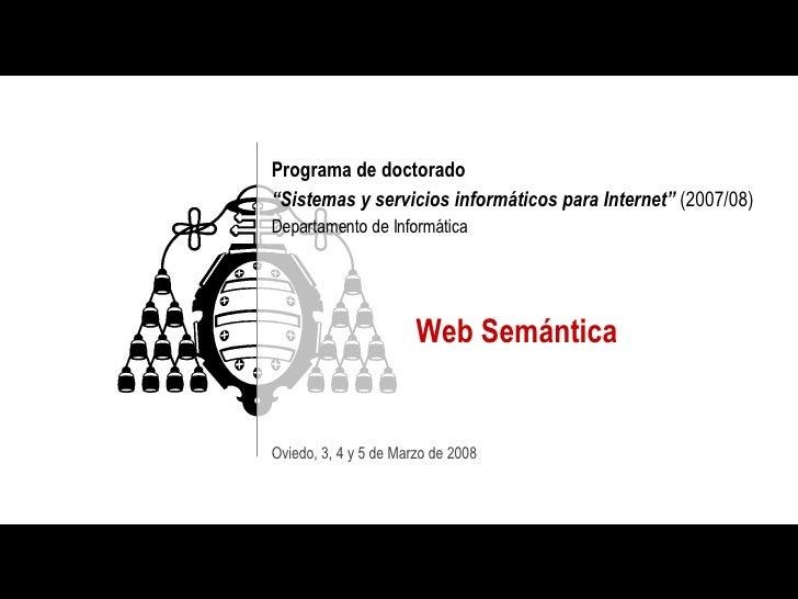 """Programa de doctorado  """"Sistemas y servicios informáticos para Internet""""  (2007/08) Departamento de Informática Web Semánt..."""