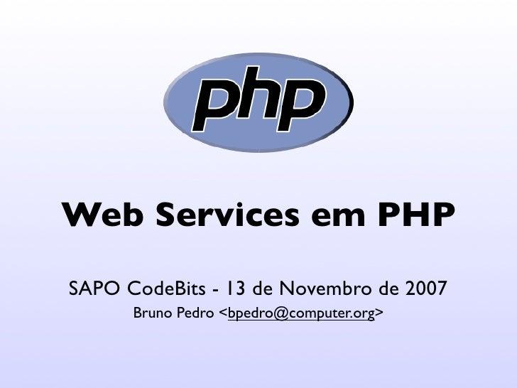 Web Services em PHP SAPO CodeBits - 13 de Novembro de 2007       Bruno Pedro <bpedro@computer.org>