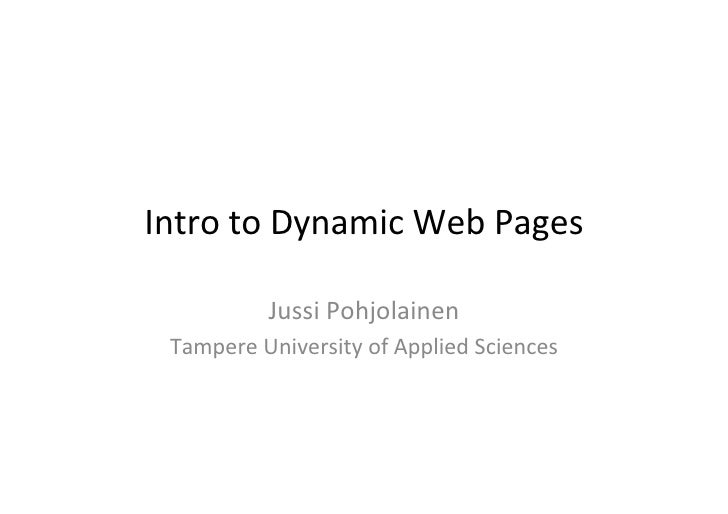 Intro	   to	   Dynamic	   Web	   Pages	                    Jussi	   Pohjolainen	      Tampere	   University	   of	   Appli...