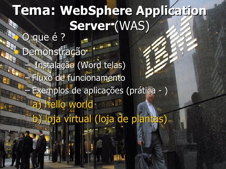 Tema:   WebSphere Application Server  (WAS) <ul><li>O que é ? </li></ul><ul><li>Demonstração </li></ul><ul><ul><li>Instala...