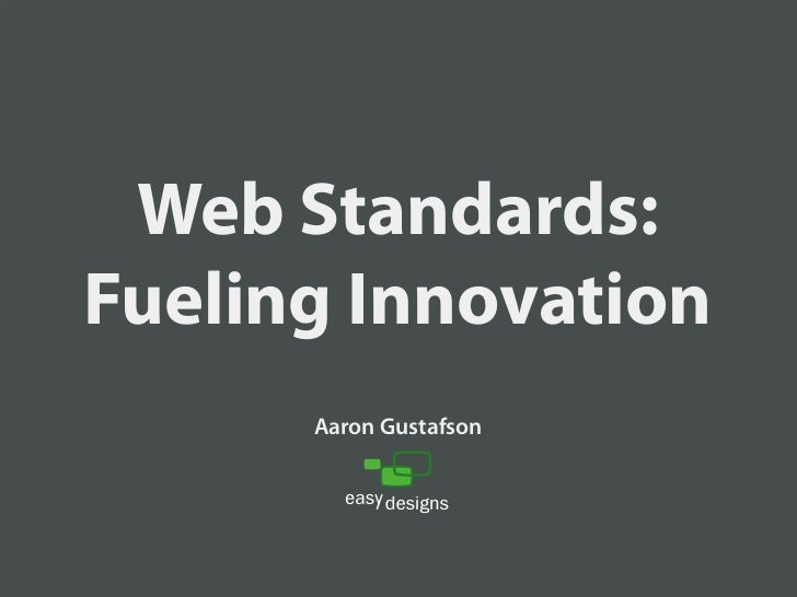 Web Standards: Fueling Innovation       Aaron Gustafson