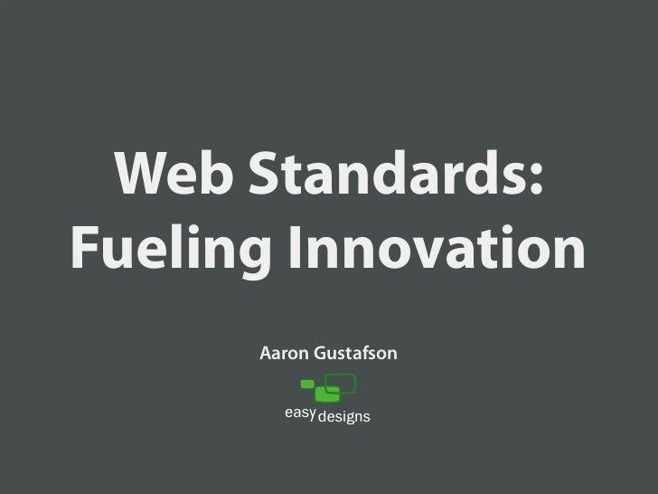 Web Standards: Fueling Innovation [Web Design World Boston '08]