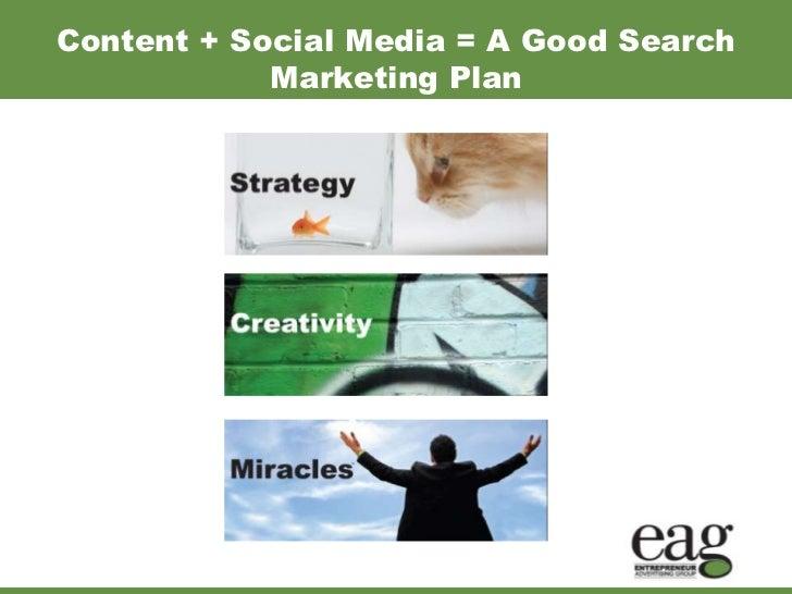 Content + Social Media = A Good Search            Marketing Plan