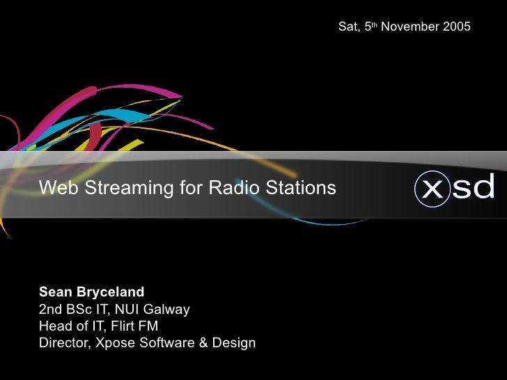 Web Streaming for Radio Stations <ul><ul><li>Sean Bryceland </li></ul></ul><ul><ul><li>2nd BSc IT, NUI Galway </li></ul></...