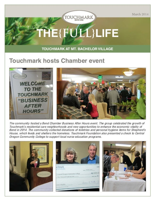 March 2014  THE{FULL}LIFE TOUCHMARK AT MT. BACHELOR VILLAGE  Touchmark hosts Chamber event  The community hosted a Bend Ch...