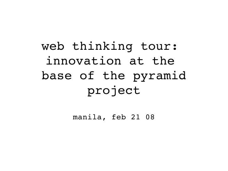 webthinkingtour: innovationatthe baseofthepyramid       project      manila,feb2108