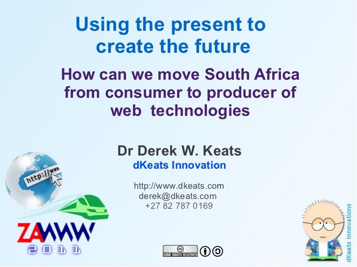 Using the present to       create the future    How can we move South Africa    from consumer to producer of          web ...