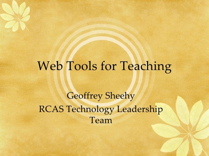 Web Tools for Teaching Geoffrey Sheehy RCAS Technology Leadership Team