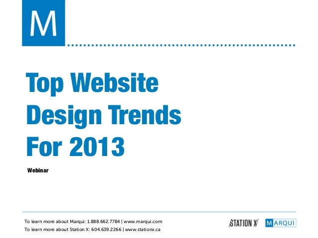 Top Website!Design Trends!For 2013! Webinar!To learn more about Marqui: 1.888.662.7784 | www.marqui.comTo learn more about...