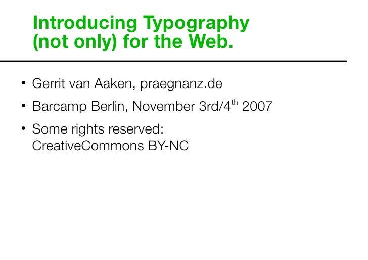 Introducing Typography     (not only) for the Web.      Gerrit van Aaken, praegnanz.de !        Barcamp Berlin, November 3...