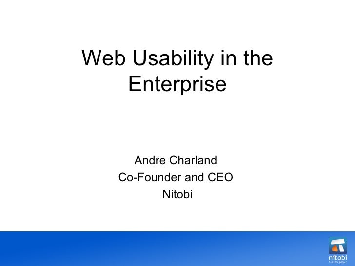 Web Usability in the Enterprise Andre Charland  Co-Founder and CEO  Nitobi