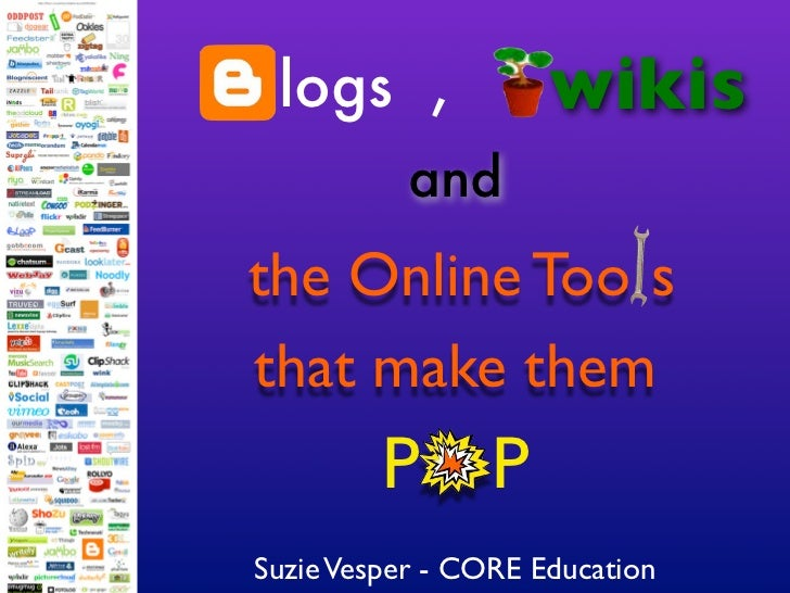 logs ,              wikis            and the Online Too s that make them          P P Suzie Vesper - CORE Education