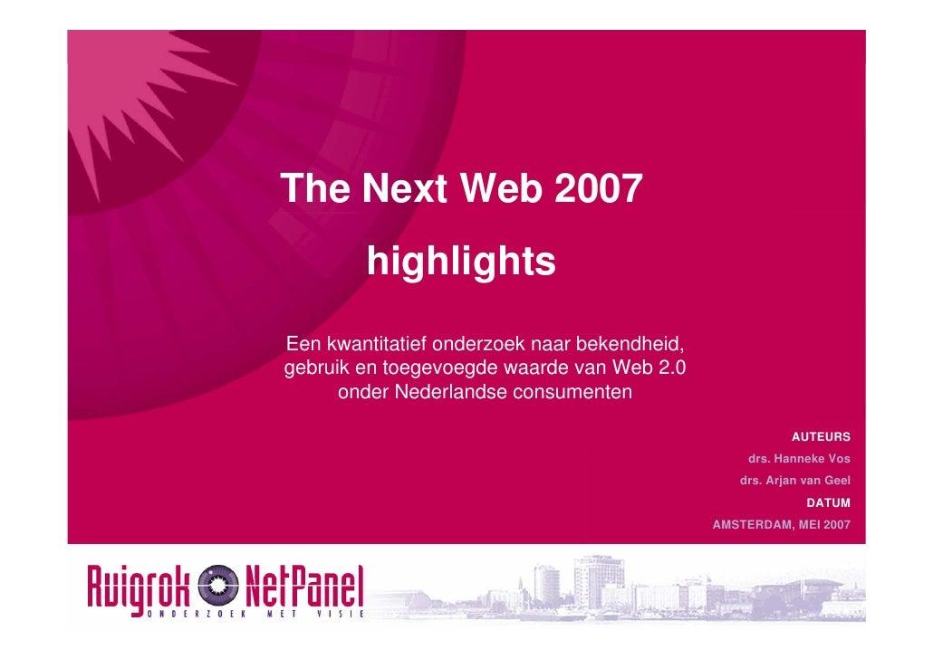 The Next Web 2007         highlights Een kwantitatief onderzoek naar bekendheid, gebruik en toegevoegde waarde van Web 2.0...