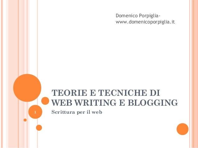 Domenico Porpigliawww.domenicoporpiglia.it  TEORIE E TECNICHE DI WEB WRITING E BLOGGING 1  Scrittura per il web