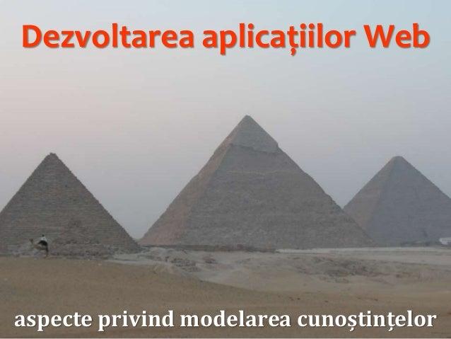 Dezvoltarea aplicațiilor Web (4/12): Aspecte privind modelarea cunoştinţelor