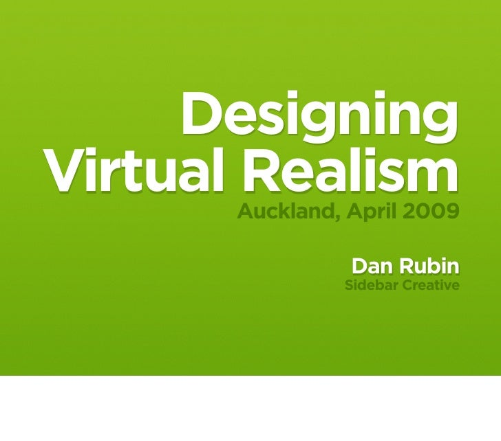 Designing Virtual Realism       Auckland, April 2009                  Dan Rubin                Sidebar Creative