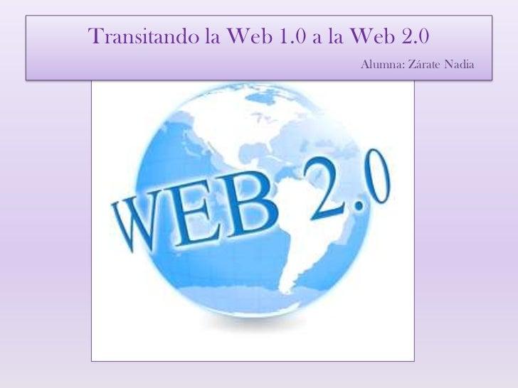 Transitando la Web 1.0 a la Web 2.0                           Alumna: Zárate Nadia