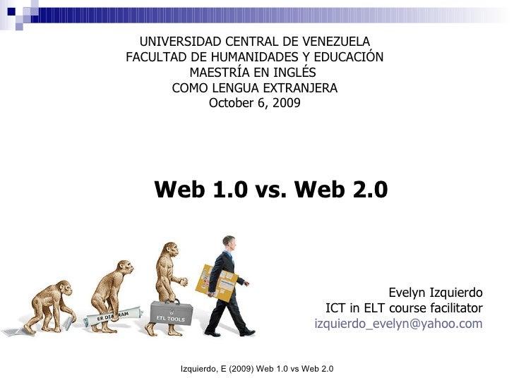 Web 1.0 vs. Web 2.0 UNIVERSIDAD CENTRAL DE VENEZUELA FACULTAD DE HUMANIDADES Y EDUCACIÓN MAESTRÍA EN INGLÉS  COMO LENGUA E...
