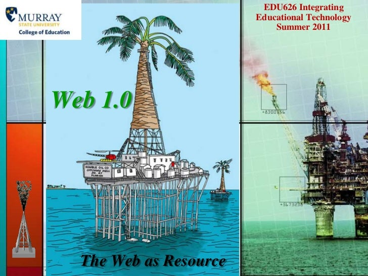 EDU626 Integrating Educational Technology   Summer 2011<br />Web 1.0<br />The Web as Resource<br />