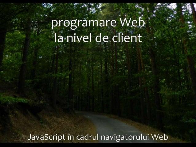 JavaScript în cadrul navigatorului Web  Dr. Sabin Buragawww.purl.org/net/busaco  programare Web la nivel de client