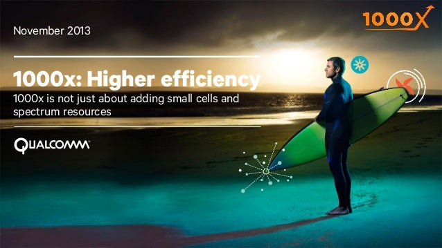 November 2013  1000x: Higher efficiency 1000x is not just about adding small cells and spectrum resources  1