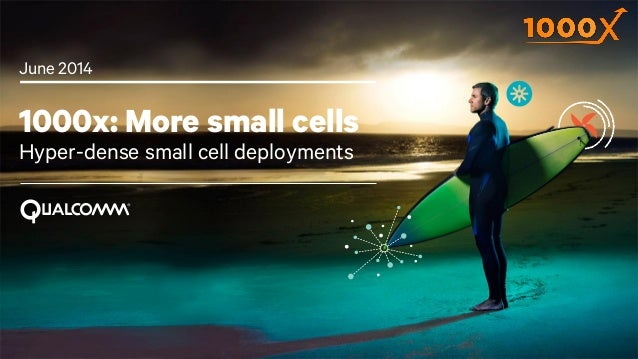 1 1000x: More small cells Hyper-dense small cell deployments June 2014