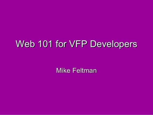 Web 101 for VFP Developers        Mike Feltman
