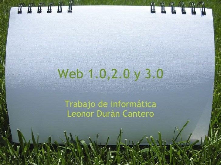 Web 1.0,2.0 y 3.0 Trabajo de informática Leonor Durán Cantero