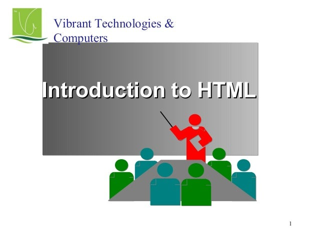 1Introduction to HTMLIntroduction to HTMLVibrant Technologies &Computers