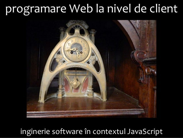 Dezvoltarea aplicaţiilor Web la nivel de client (cursul #10): Ingineria dezvoltării aplicaţiilor JavaScript