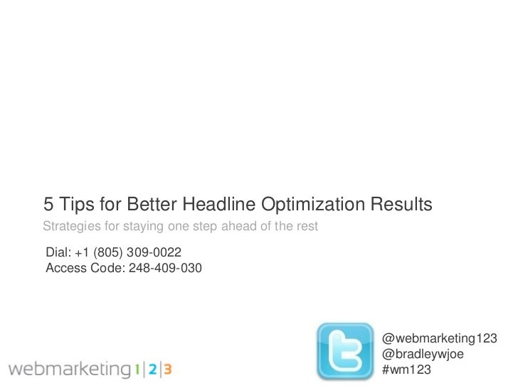 5 Tips for Better Headline Optimization ResultsStrategies for staying one step ahead of the restDial: +1 (805) 309-0022Acc...