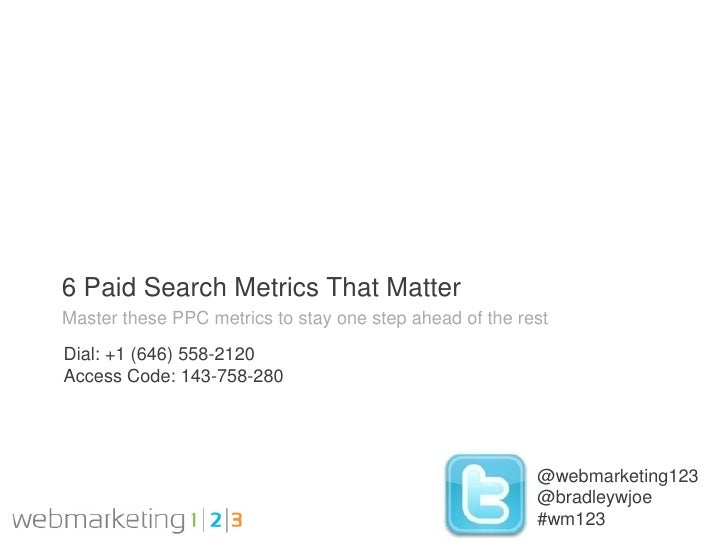 Webmarketing123: 6 Paid Search Metrics To Master 08-18-2011