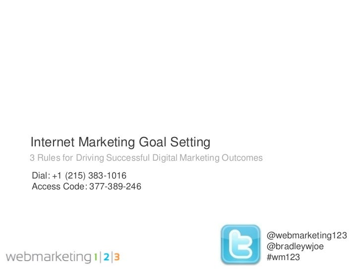 Internet Marketing Goal Setting3 Rules for Driving Successful Digital Marketing OutcomesDial: +1 (215) 383-1016Access Code...