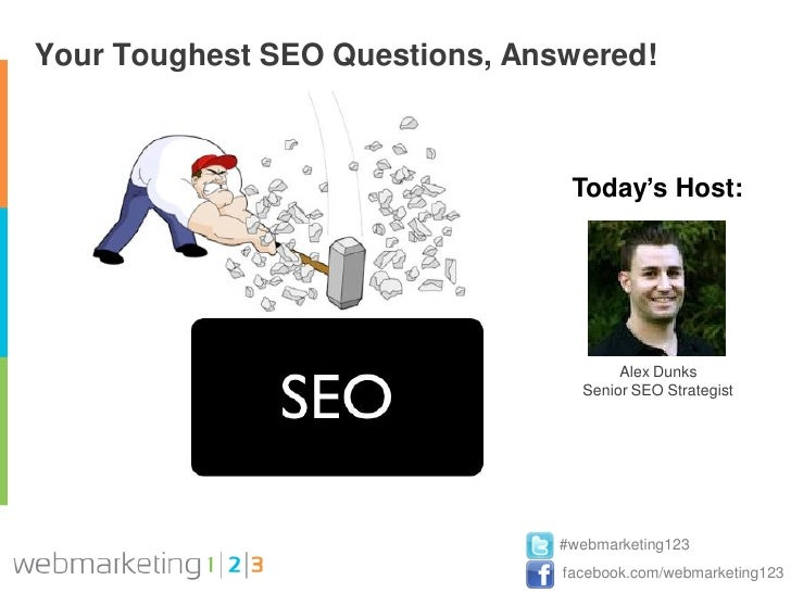 Webmarketing123 Your Toughest SEO Questions, Answered! 5-08-2012